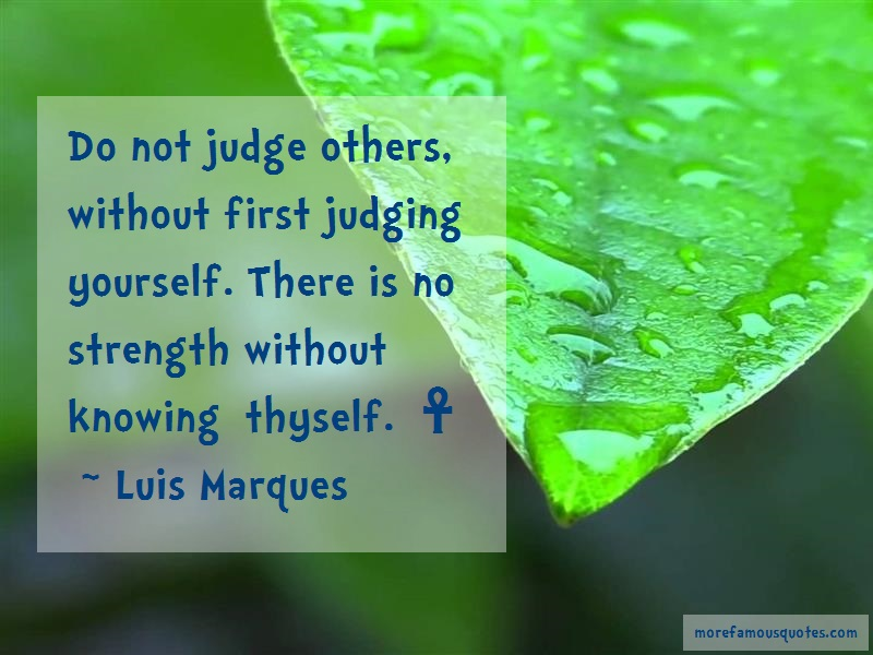 Luis Marques Quotes: Do Not Judge Others Without First