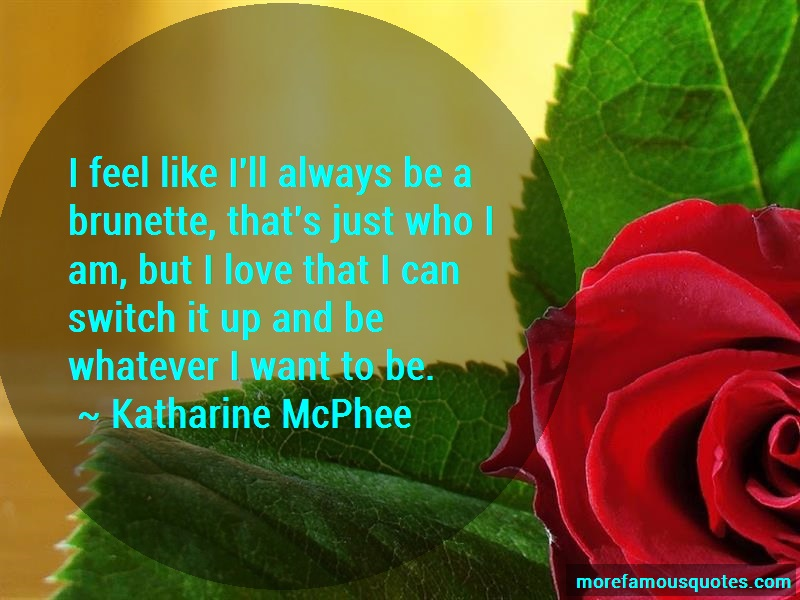 Katharine McPhee Quotes: I Feel Like Ill Always Be A Brunette