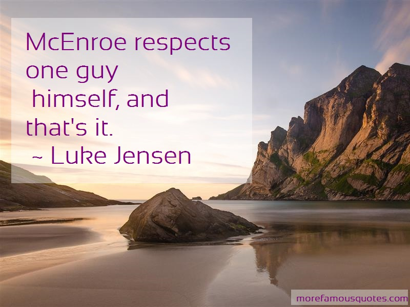 Luke Jensen Quotes: Mcenroe respects one guy himself and