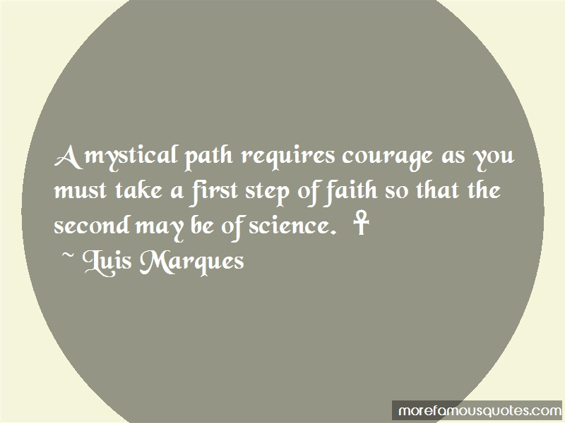 Luis Marques Quotes: A Mystical Path Requires Courage As You