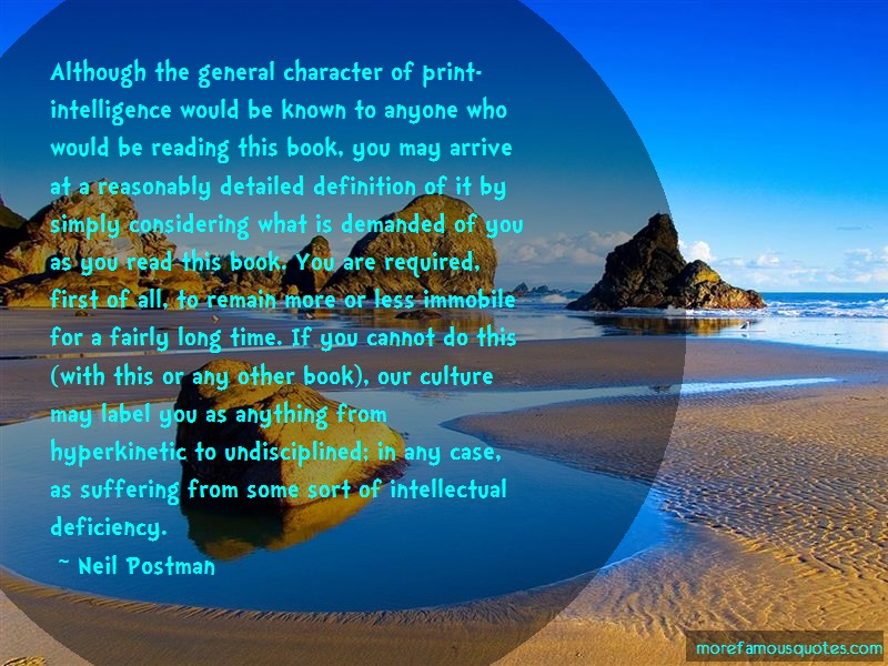 Neil Postman Quotes: Although The General Character Of Print