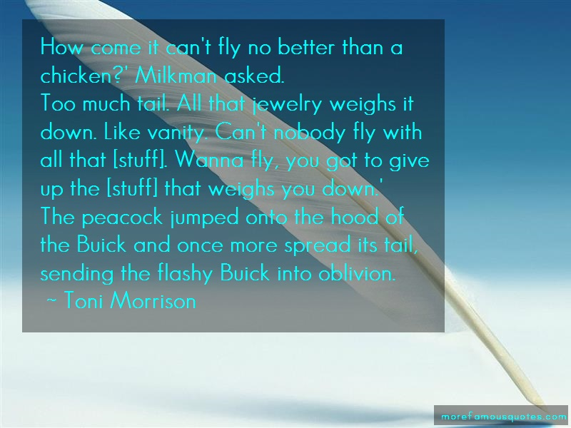 Toni Morrison Quotes: How come it cant fly no better than a