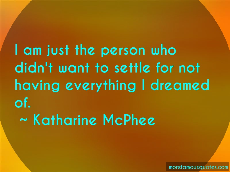 Katharine McPhee Quotes: I Am Just The Person Who Didnt Want To