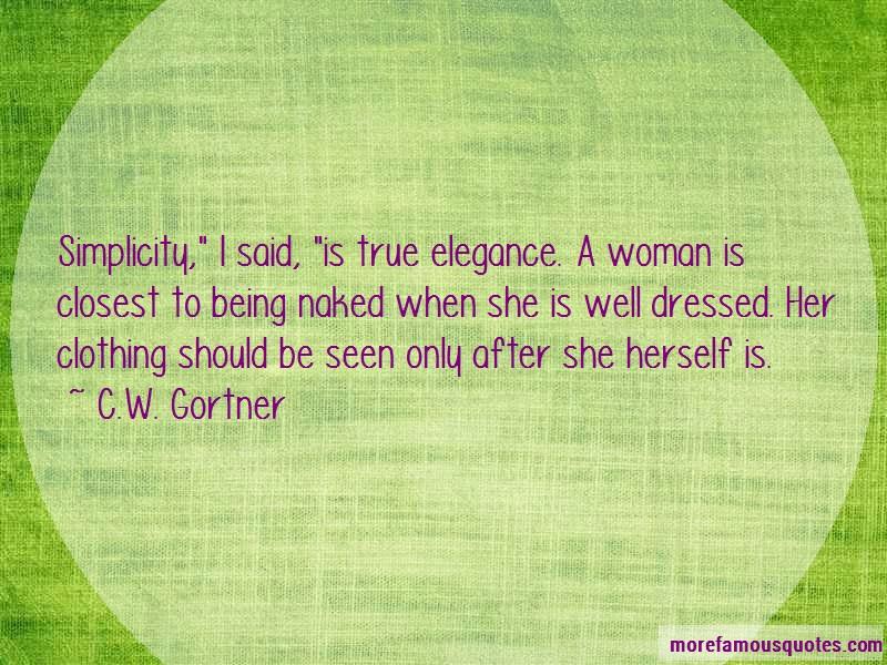 C.W. Gortner Quotes: Simplicity i said is true elegance a