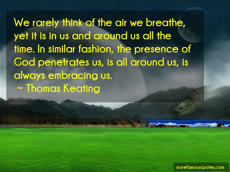 Thomas Keating Quotes: We rarely think of the air we breathe