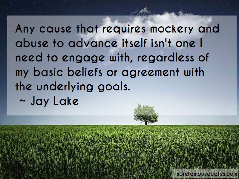 Jay Lake Quotes: Any Cause That Requires Mockery And