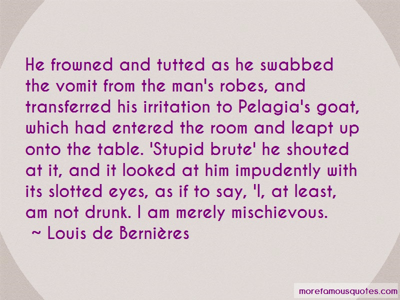Louis-de-Bernieres Quotes: He frowned and tutted as he swabbed the