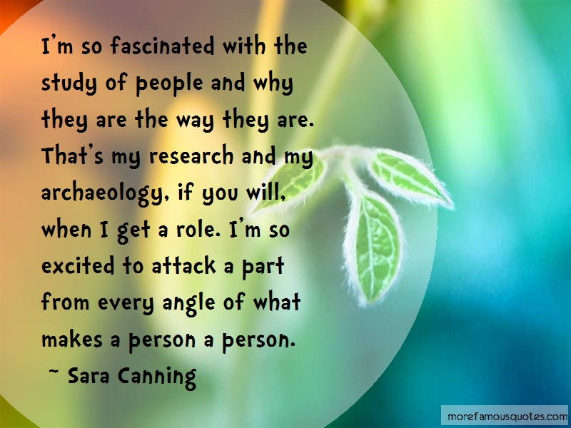 Sara Canning Quotes: Im So Fascinated With The Study Of