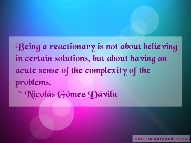 Nicolas (Gomez) Davila Quotes: Being a reactionary is not about