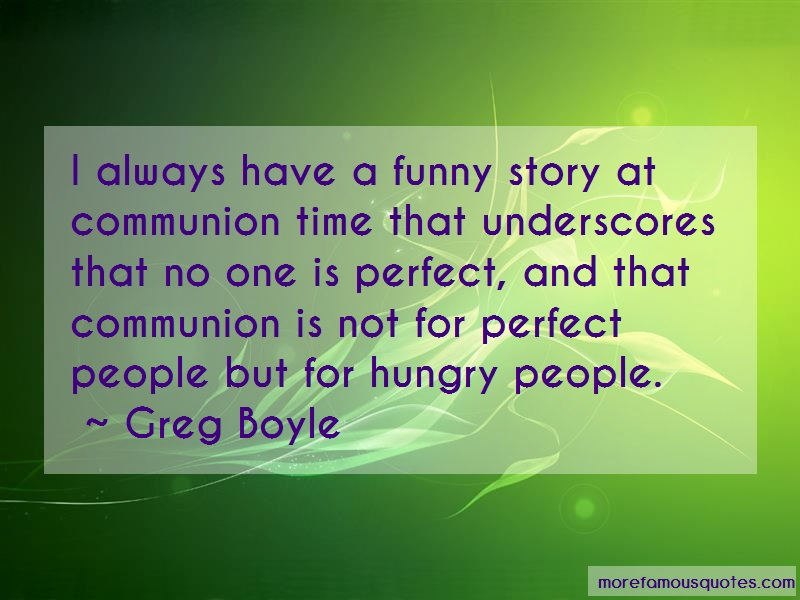 Greg Boyle Quotes: I Always Have A Funny Story At Communion