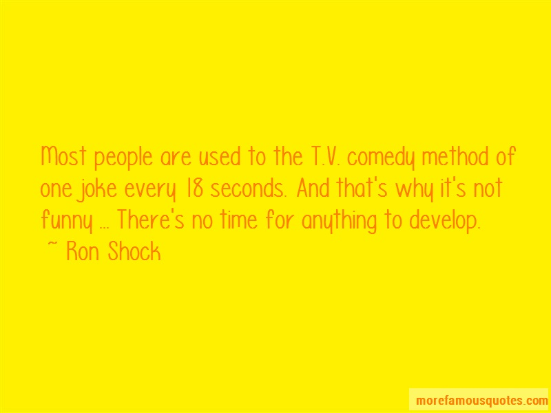 Ron Shock Quotes: Most People Are Used To The T V Comedy