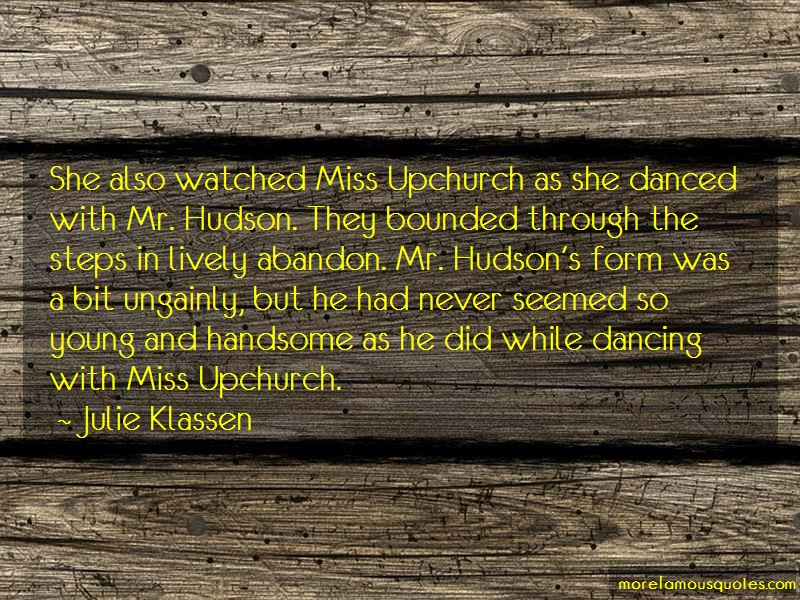 Julie Klassen Quotes: She Also Watched Miss Upchurch As She