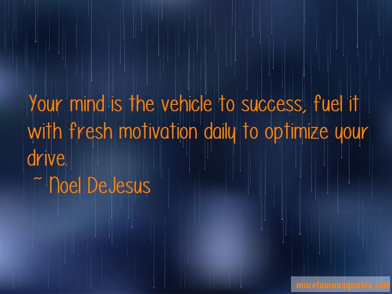 Noel DeJesus Quotes: Your mind is the vehicle to success fuel