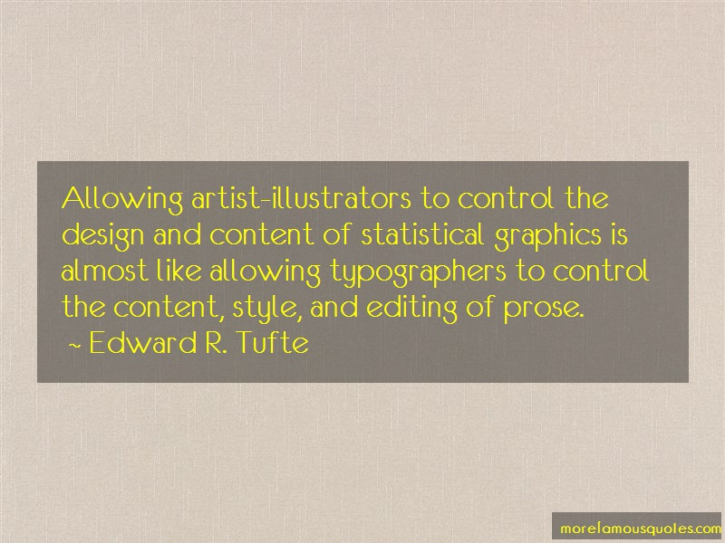 Edward R. Tufte Quotes: Allowing artist illustrators to control