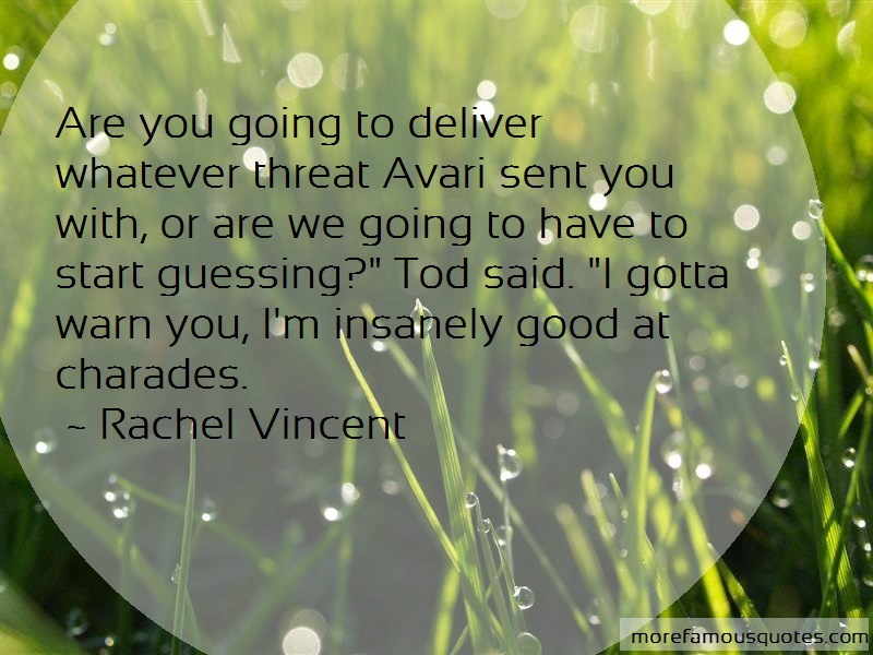 Rachel Vincent Quotes: Are you going to deliver whatever threat