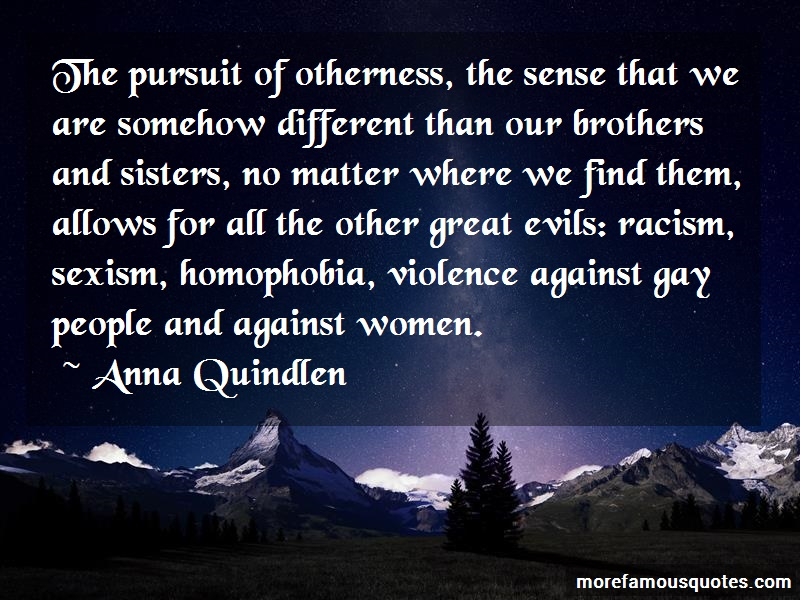 Anna Quindlen Quotes: The pursuit of otherness the sense that