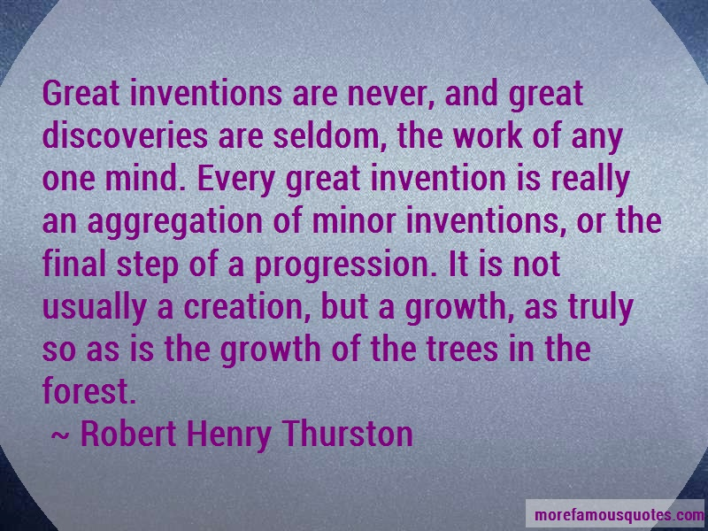 Robert Henry Thurston Quotes: Great Inventions Are Never And Great