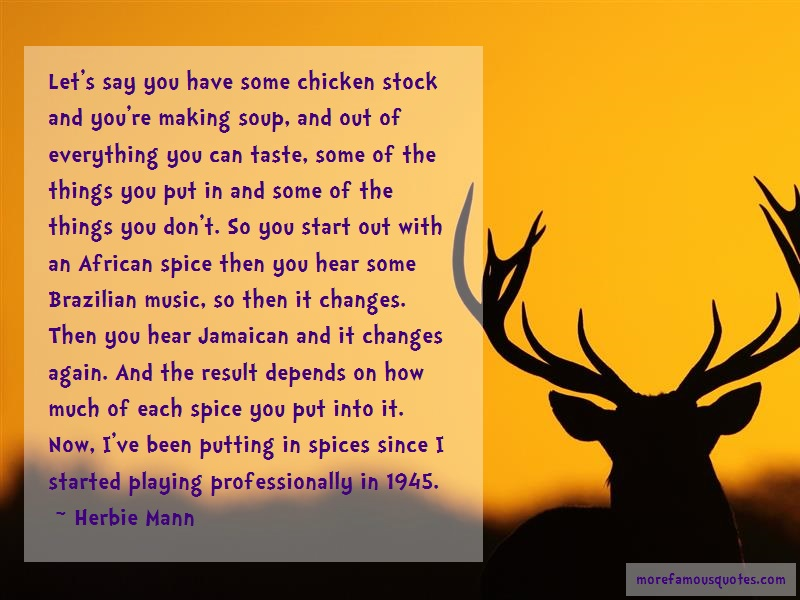 Herbie Mann Quotes: Lets say you have some chicken stock and