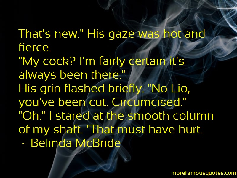 Belinda McBride Quotes: Thats new his gaze was hot and fierce my