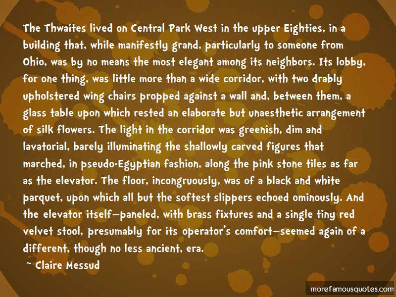 Claire Messud Quotes: The thwaites lived on central park west