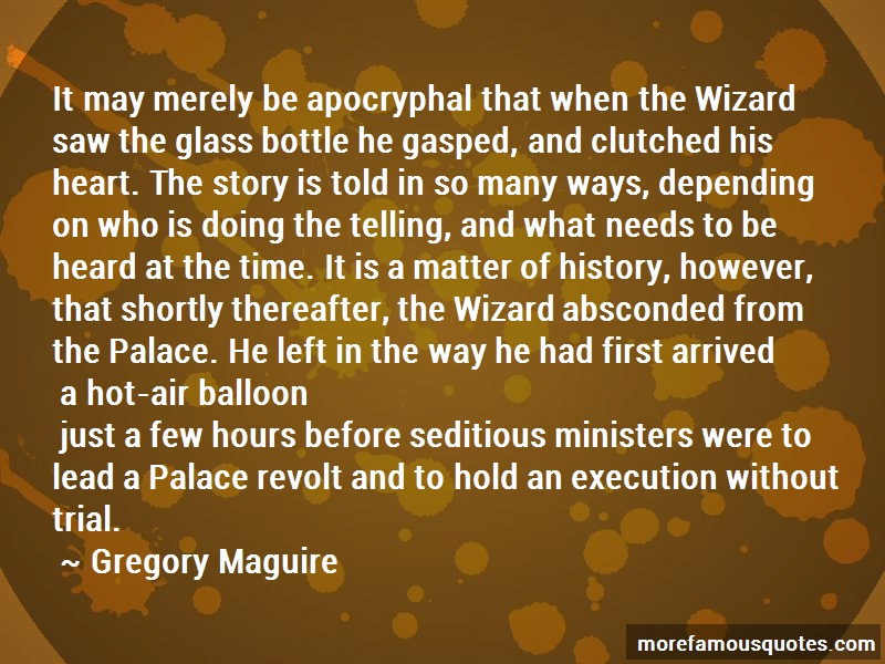 Gregory Maguire Quotes: It may merely be apocryphal that when