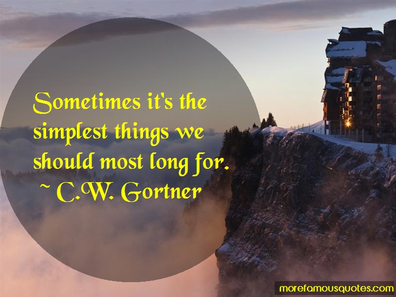C.W. Gortner Quotes: Sometimes its the simplest things we