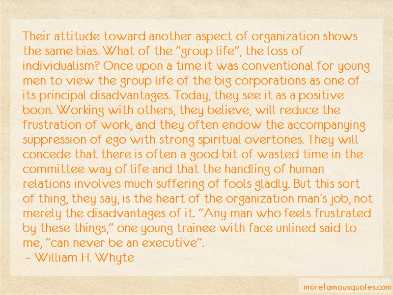 William H. Whyte Quotes: Their Attitude Toward Another Aspect Of