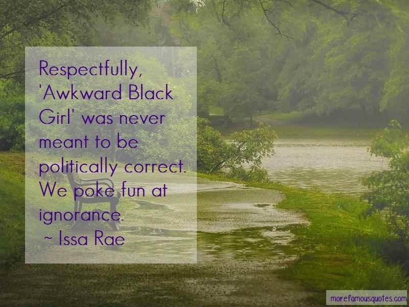 Issa Rae Quotes: Respectfully Awkward Black Girl Was