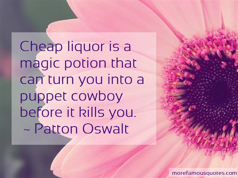 Patton Oswalt Quotes: Cheap liquor is a magic potion that can
