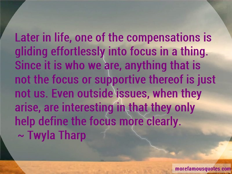 Twyla Tharp Quotes: Later in life one of the compensations