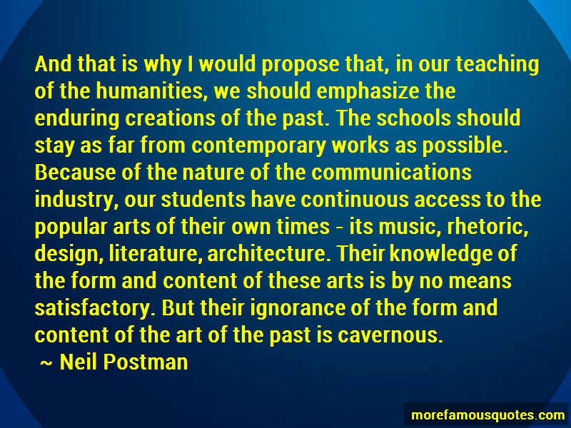 Neil Postman Quotes: And that is why i would propose that in