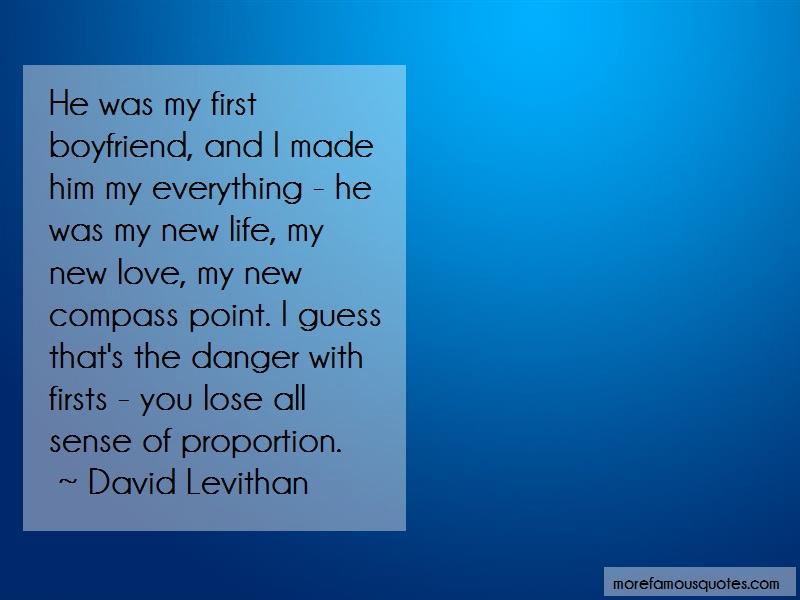 David Levithan Quotes: He Was My First Boyfriend And I Made Him