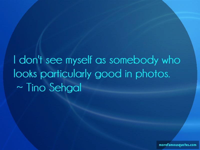 Tino Sehgal Quotes: I Dont See Myself As Somebody Who Looks