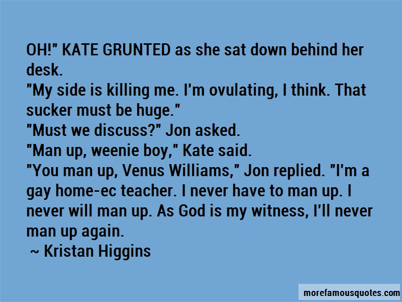 Kristan Higgins Quotes: Oh Kate Grunted As She Sat Down Behind