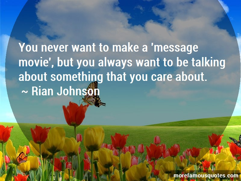 Rian Johnson Quotes: You Never Want To Make A Message Movie