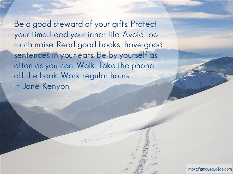 Jane Kenyon Quotes: Be a good steward of your gifts protect