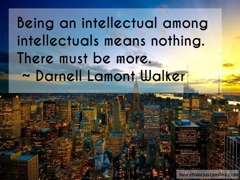 Darnell Lamont Walker Quotes: Being an intellectual among