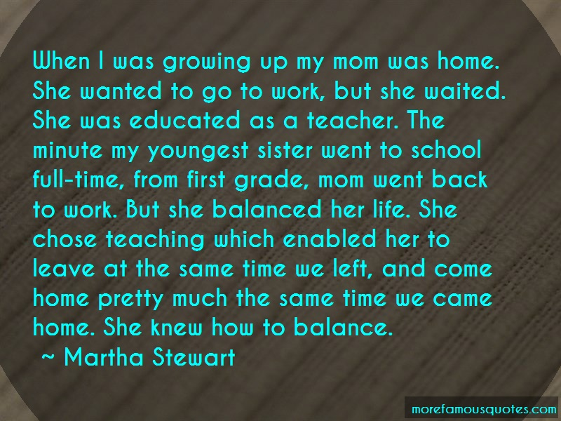 Martha Stewart Quotes: When I Was Growing Up My Mom Was Home