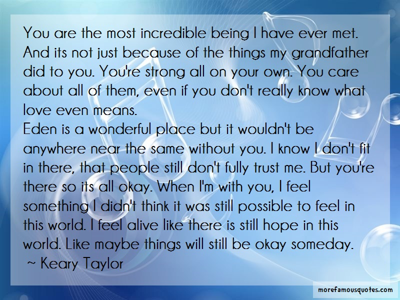 Keary Taylor Quotes: You are the most incredible being i have
