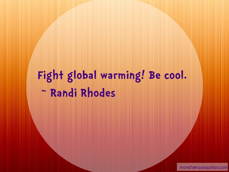 Randi Rhodes Quotes: Fight global warming be cool