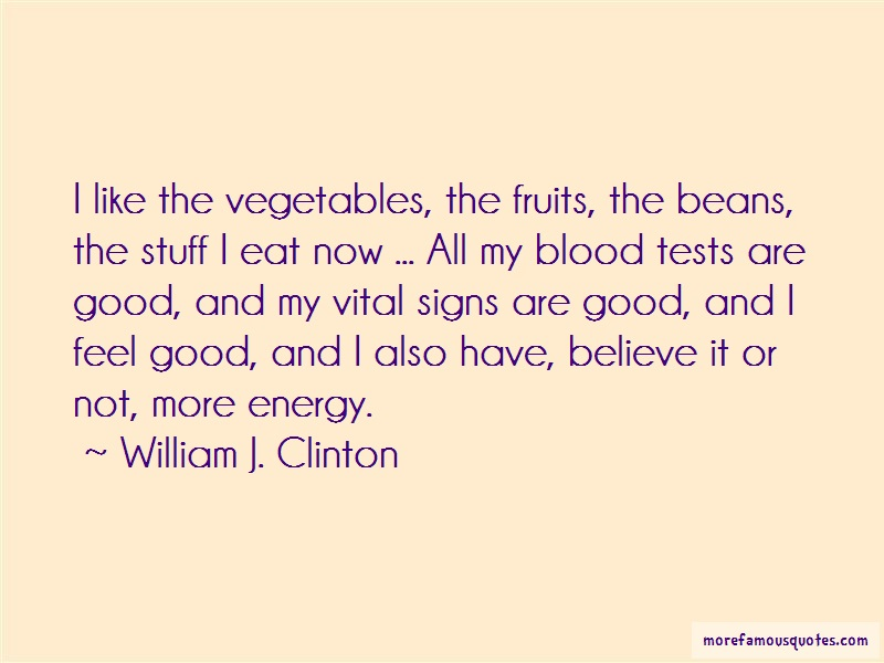 William J. Clinton Quotes: I like the vegetables the fruits the