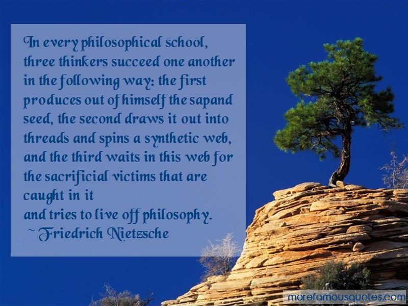 Friedrich Nietzsche Quotes: In Every Philosophical School Three