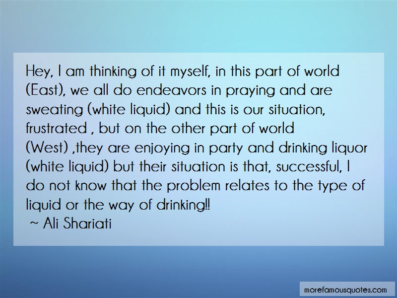 Ali Shariati Quotes: Hey i am thinking of it myself in this