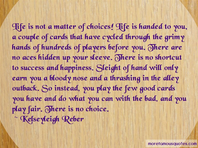 Kelseyleigh Reber Quotes: Life Is Not A Matter Of Choices Life Is