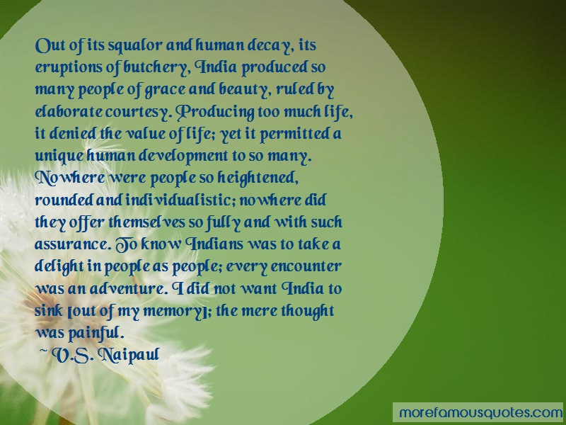 V.S. Naipaul Quotes: Out of its squalor and human decay its