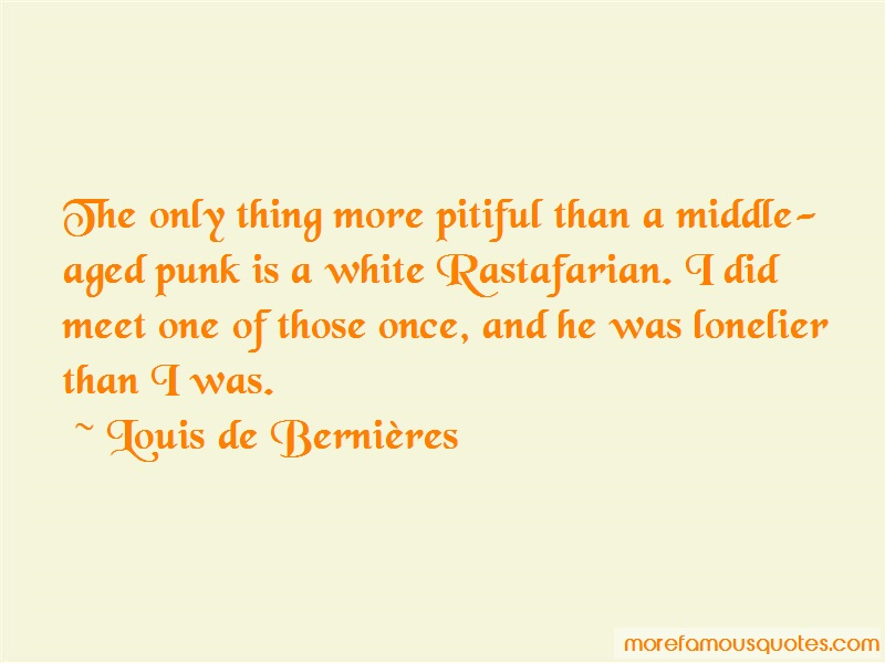 Louis-de-Bernieres Quotes: The only thing more pitiful than a