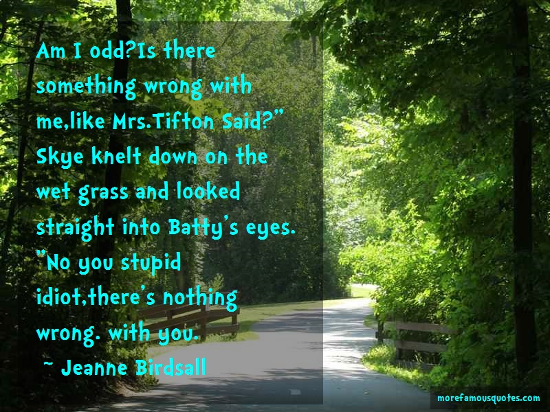 Jeanne Birdsall Quotes: Am I Odd Is There Something Wrong With