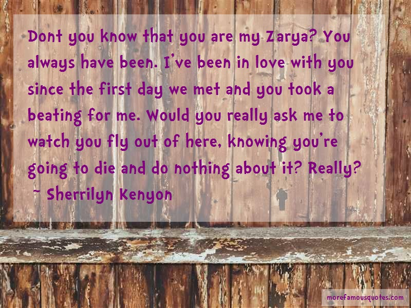 Sherrilyn Kenyon Quotes: Dont you know that you are my zarya you