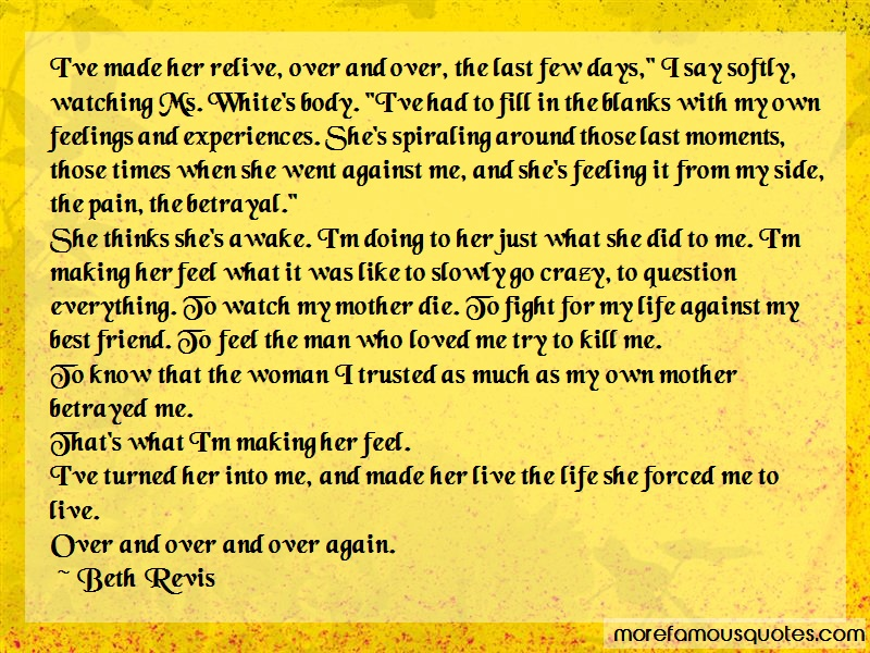 Beth Revis Quotes: Ive Made Her Relive Over And Over The