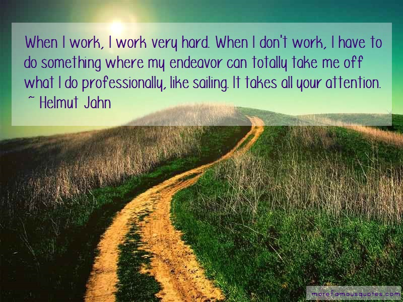Helmut Jahn Quotes: When i work i work very hard when i dont